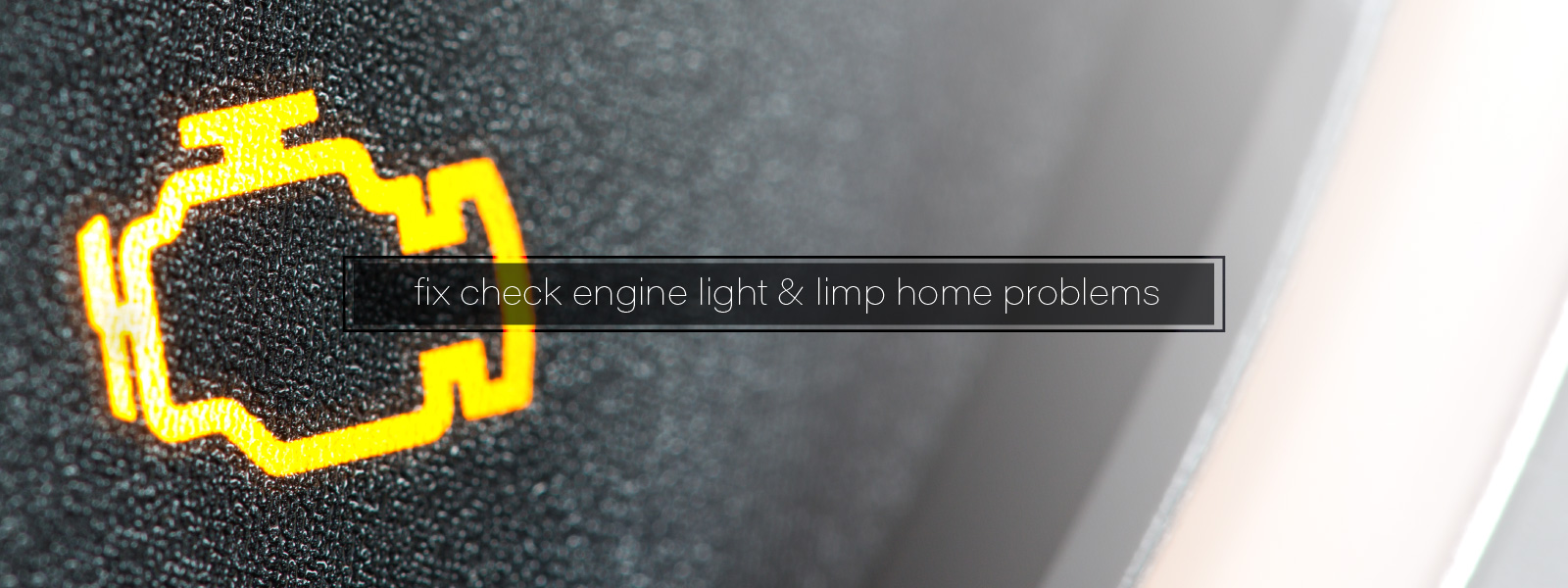 Fix Check Engine Light & Limp Home Problems
